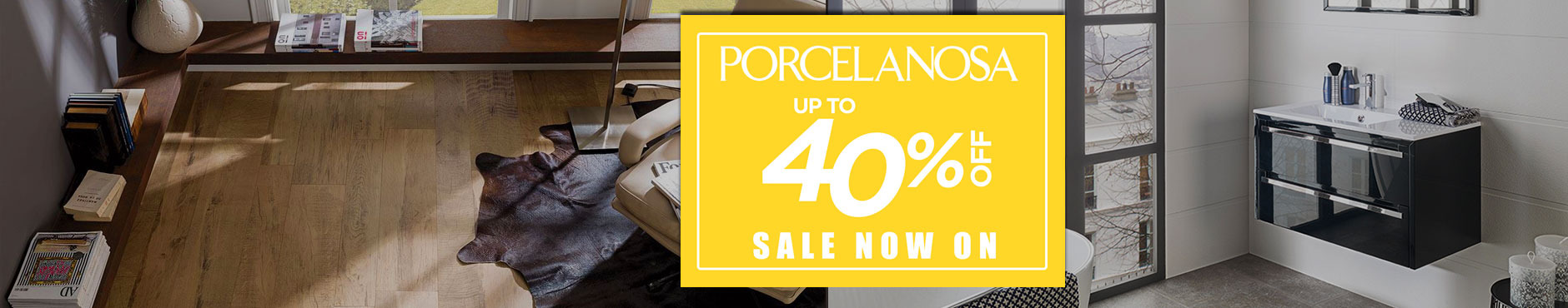 Porcelanosa Sale 18th September - 18th October 2018